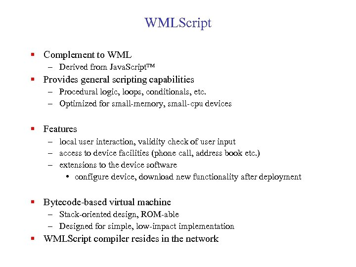 WMLScript § Complement to WML – Derived from Java. Script™ § Provides general scripting