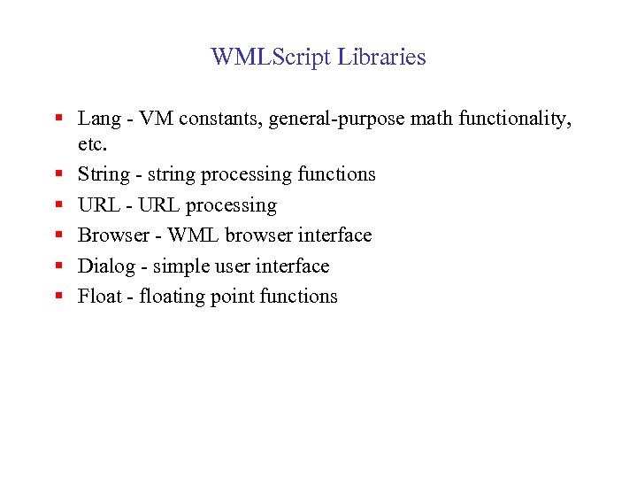 WMLScript Libraries § Lang - VM constants, general-purpose math functionality, etc. § String -