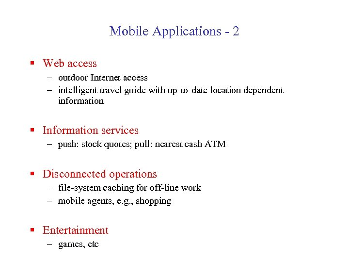 Mobile Applications - 2 § Web access – outdoor Internet access – intelligent travel