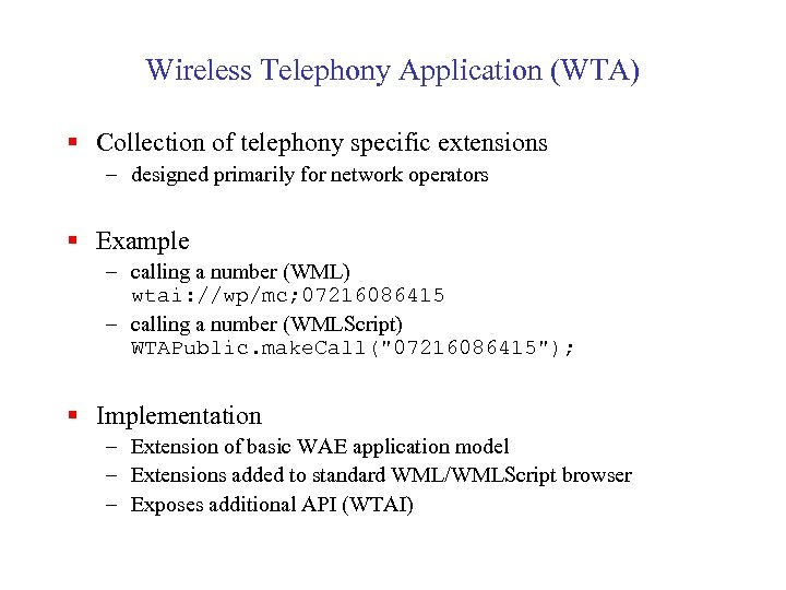 Wireless Telephony Application (WTA) § Collection of telephony specific extensions – designed primarily for