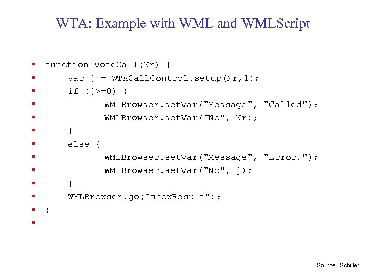 WTA: Example with WML and WMLScript § § § § function vote. Call(Nr) {