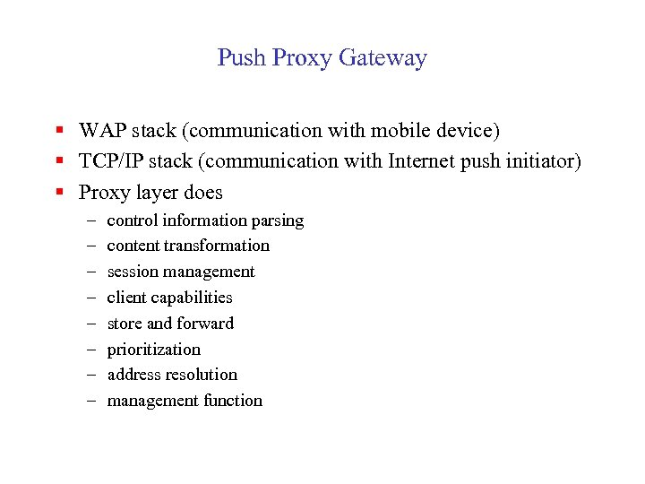 Push Proxy Gateway § WAP stack (communication with mobile device) § TCP/IP stack (communication