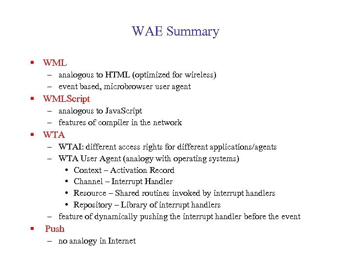 WAE Summary § WML – analogous to HTML (optimized for wireless) – event based,