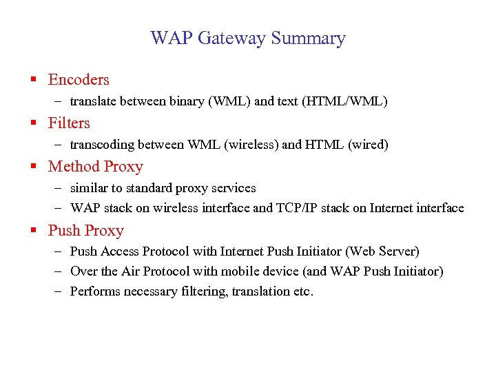 WAP Gateway Summary § Encoders – translate between binary (WML) and text (HTML/WML) §
