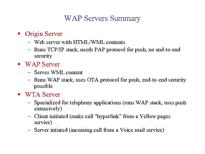 WAP Servers Summary § Origin Server – Web server with HTML/WML contents – Runs
