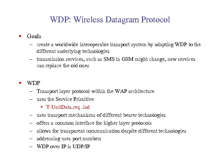 WDP: Wireless Datagram Protocol § Goals – create a worldwide interoperable transport system by