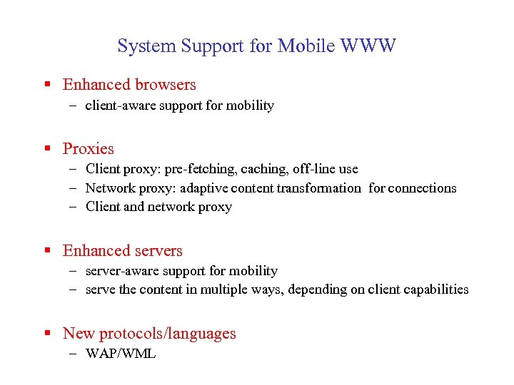System Support for Mobile WWW § Enhanced browsers – client-aware support for mobility §