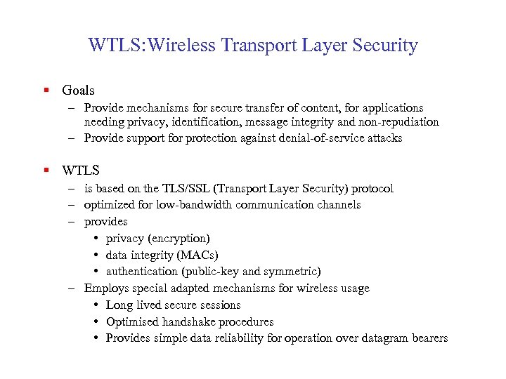 WTLS: Wireless Transport Layer Security § Goals – Provide mechanisms for secure transfer of