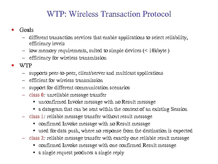 WTP: Wireless Transaction Protocol § Goals – different transaction services that enable applications to