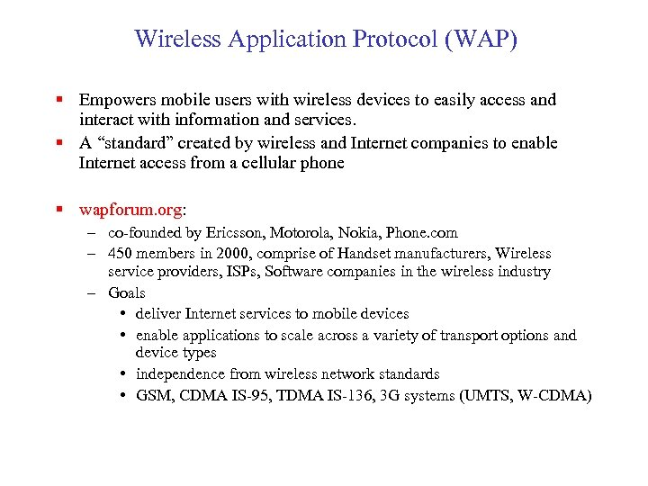 Wireless Application Protocol (WAP) § Empowers mobile users with wireless devices to easily access