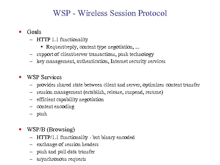 WSP - Wireless Session Protocol § Goals – HTTP 1. 1 functionality • Request/reply,
