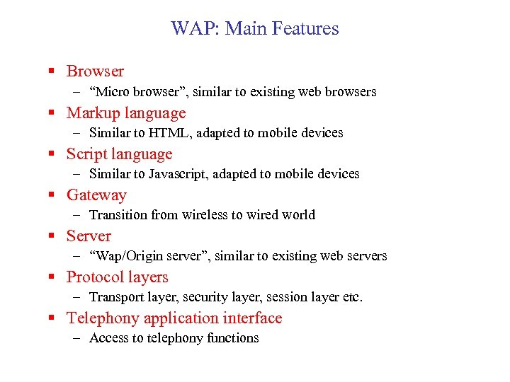 "WAP: Main Features § Browser – ""Micro browser"", similar to existing web browsers §"