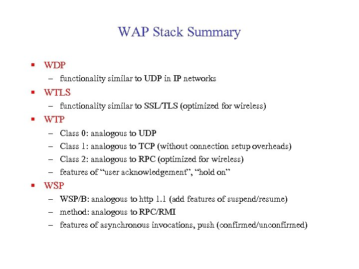 WAP Stack Summary § WDP – functionality similar to UDP in IP networks §