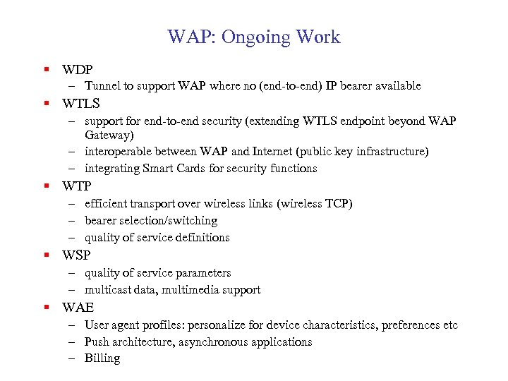 WAP: Ongoing Work § WDP – Tunnel to support WAP where no (end-to-end) IP