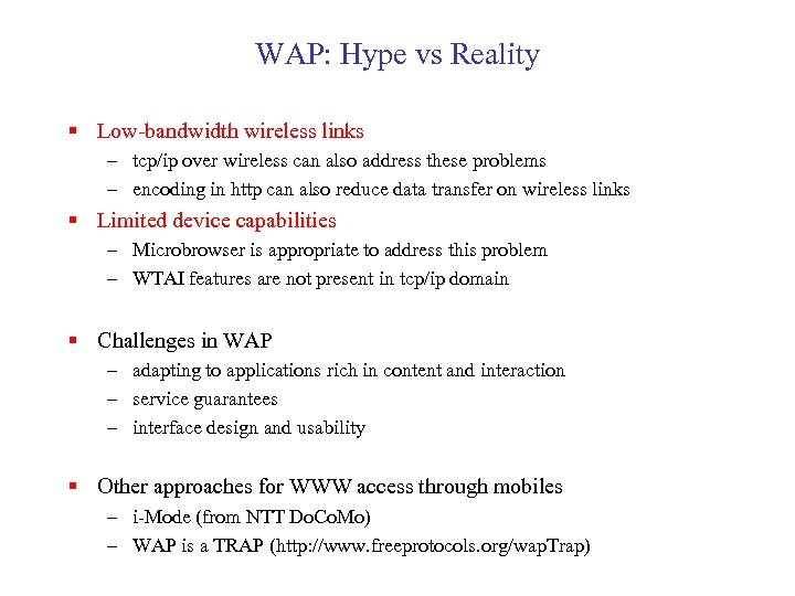 WAP: Hype vs Reality § Low-bandwidth wireless links – tcp/ip over wireless can also