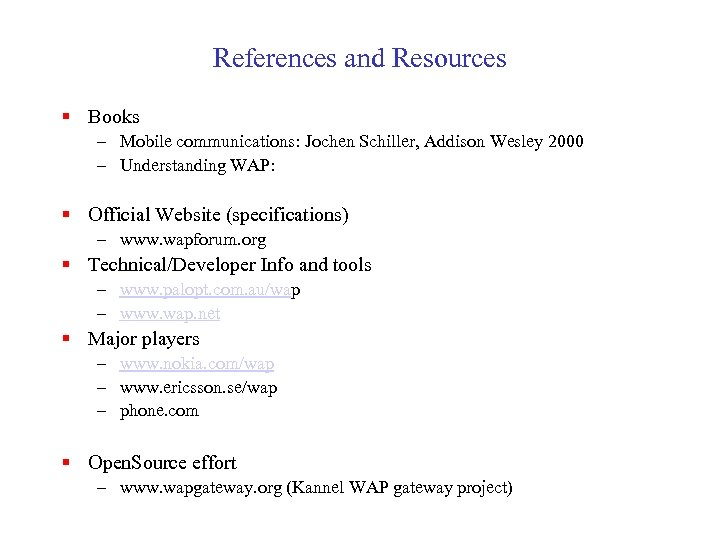 References and Resources § Books – Mobile communications: Jochen Schiller, Addison Wesley 2000 –