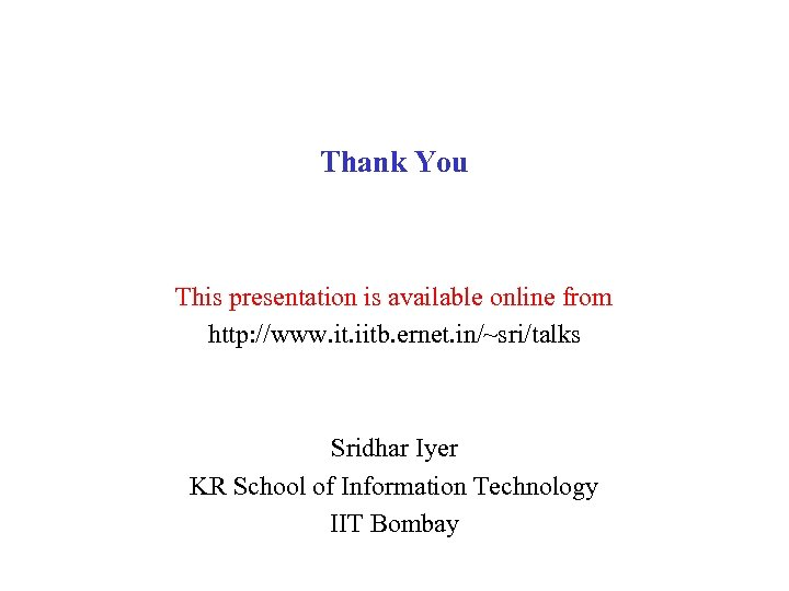 Thank You This presentation is available online from http: //www. it. iitb. ernet. in/~sri/talks