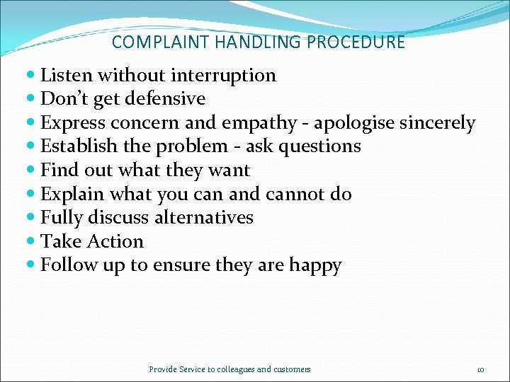 COMPLAINT HANDLING PROCEDURE Listen without interruption Don't get defensive Express concern and empathy -