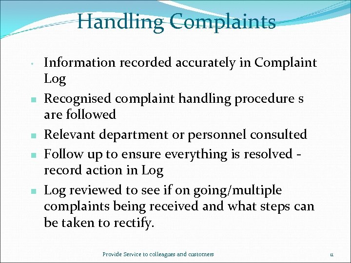Handling Complaints • n n Information recorded accurately in Complaint Log Recognised complaint handling