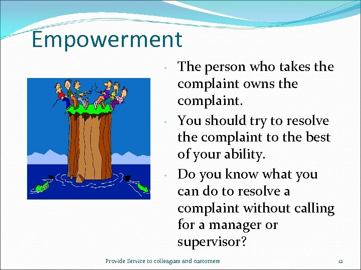 Empowerment • • • The person who takes the complaint owns the complaint. You