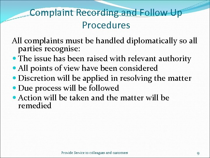 Complaint Recording and Follow Up Procedures All complaints must be handled diplomatically so all