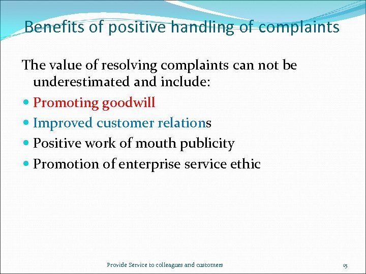 Benefits of positive handling of complaints The value of resolving complaints can not be