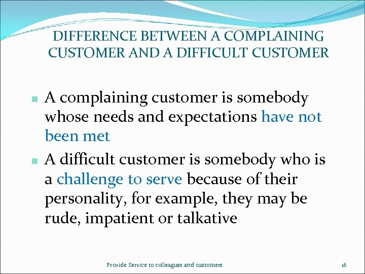 DIFFERENCE BETWEEN A COMPLAINING CUSTOMER AND A DIFFICULT CUSTOMER n n A complaining customer