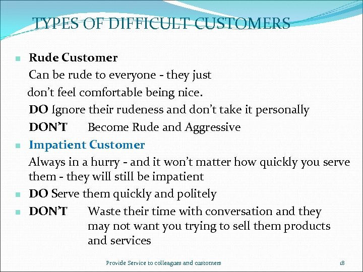 TYPES OF DIFFICULT CUSTOMERS Rude Customer Can be rude to everyone - they just