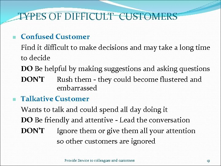 TYPES OF DIFFICULT CUSTOMERS n n Confused Customer Find it difficult to make decisions