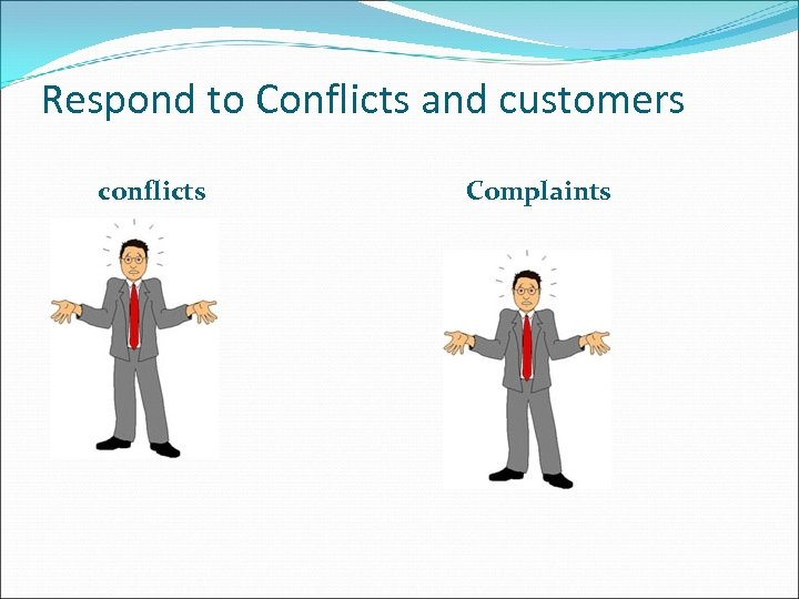 Respond to Conflicts and customers conflicts Complaints