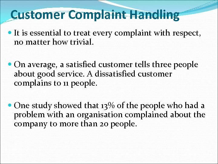 Customer Complaint Handling It is essential to treat every complaint with respect, no matter