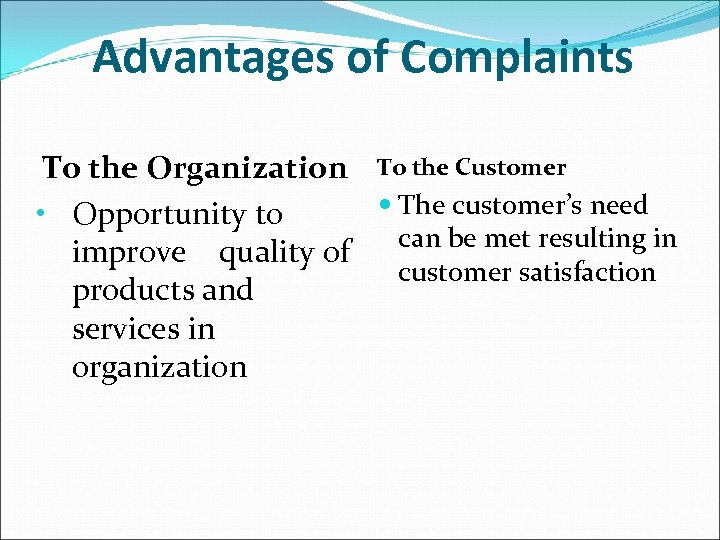 Advantages of Complaints To the Organization To the Customer The customer's need • Opportunity