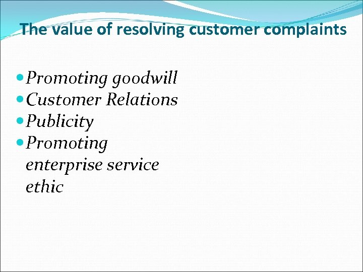 The value of resolving customer complaints Promoting goodwill Customer Relations Publicity Promoting enterprise service