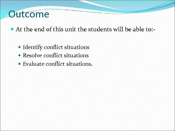 Outcome At the end of this unit the students will be able to: Identify