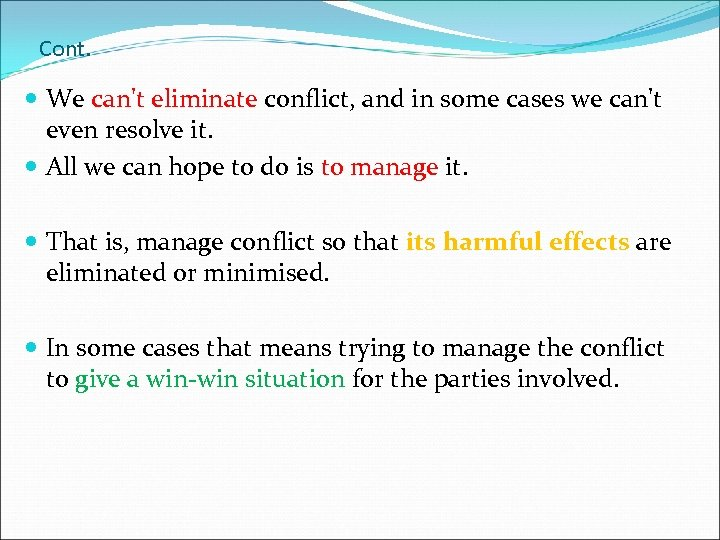 Cont. We can't eliminate conflict, and in some cases we can't even resolve it.