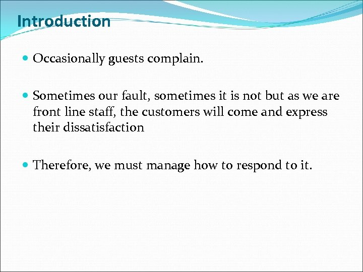 Introduction Occasionally guests complain. Sometimes our fault, sometimes it is not but as we