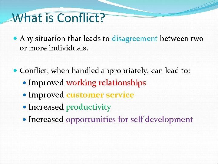 What is Conflict? Any situation that leads to disagreement between two or more individuals.