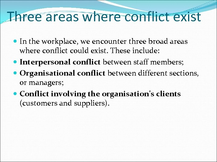 Three areas where conflict exist In the workplace, we encounter three broad areas where