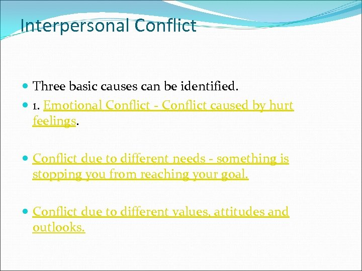 Interpersonal Conflict Three basic causes can be identified. 1. Emotional Conflict - Conflict caused