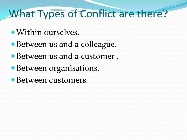 What Types of Conflict are there? Within ourselves. Between us and a colleague. Between