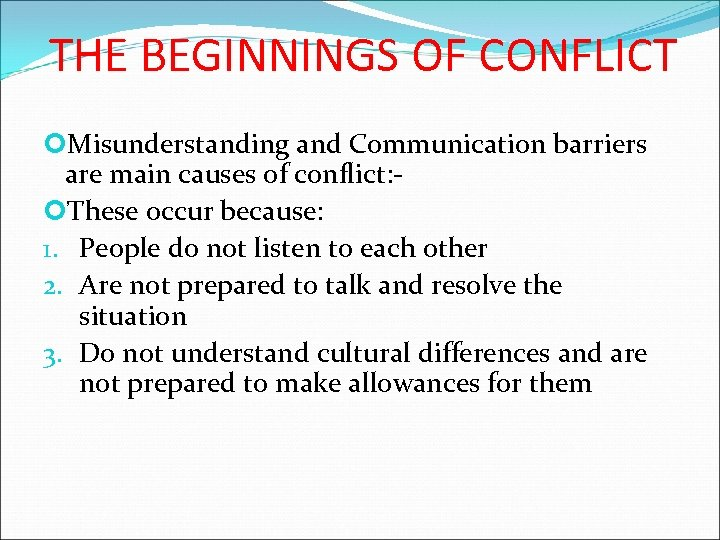 THE BEGINNINGS OF CONFLICT Misunderstanding and Communication barriers are main causes of conflict: -