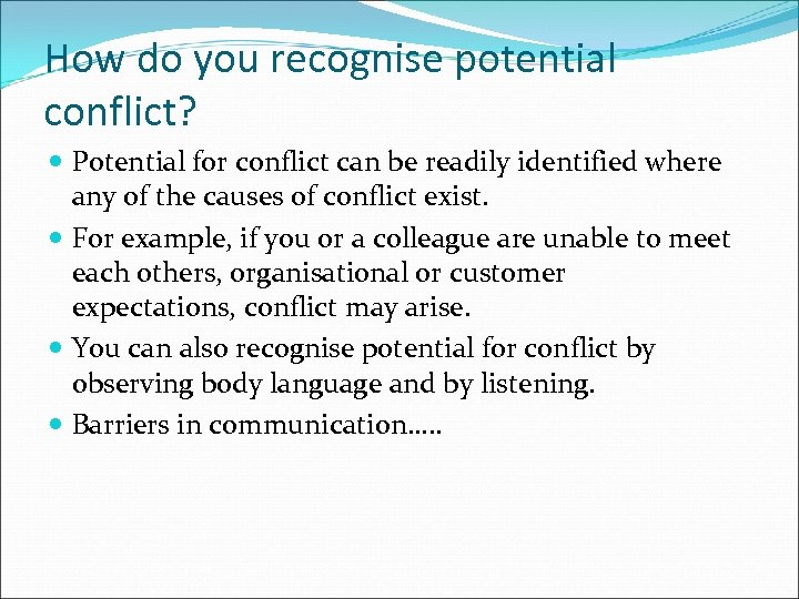 How do you recognise potential conflict? Potential for conflict can be readily identified where