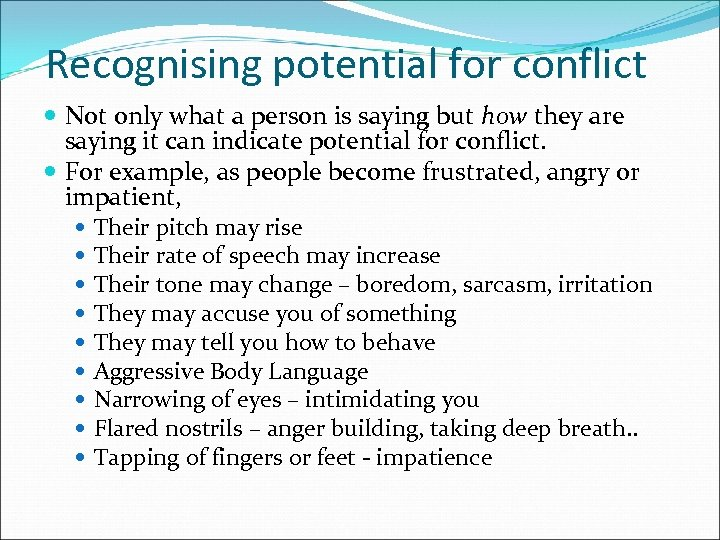 Recognising potential for conflict Not only what a person is saying but how they