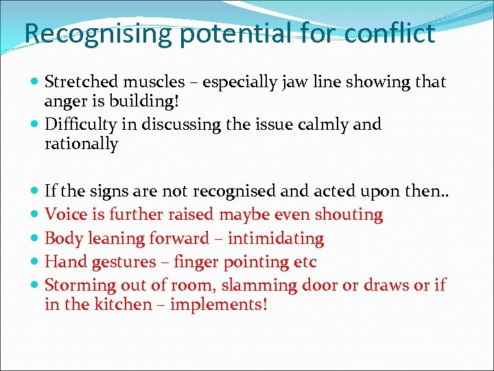 Recognising potential for conflict Stretched muscles – especially jaw line showing that anger is