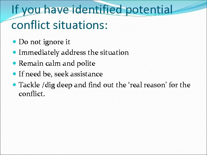 If you have identified potential conflict situations: Do not ignore it Immediately address the
