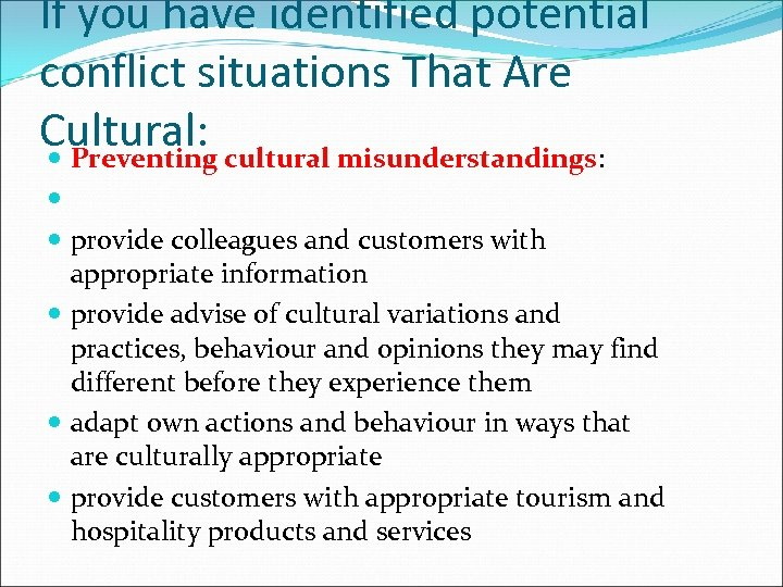 If you have identified potential conflict situations That Are Cultural: cultural misunderstandings: Preventing provide