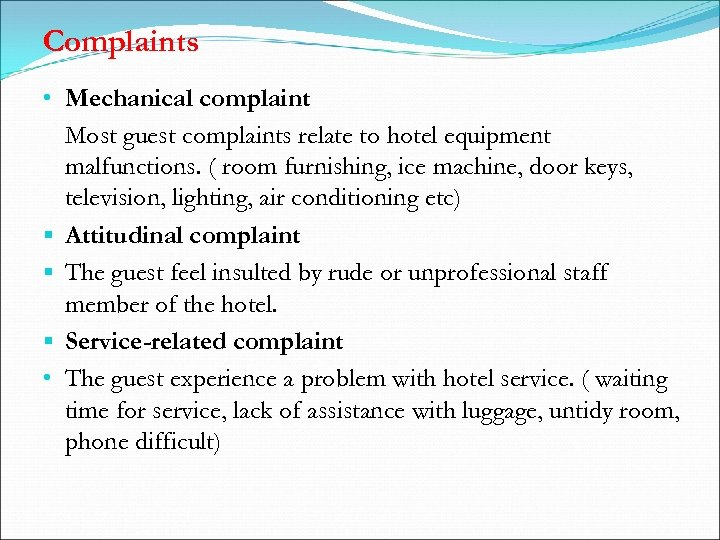 Complaints • Mechanical complaint Most guest complaints relate to hotel equipment malfunctions. ( room