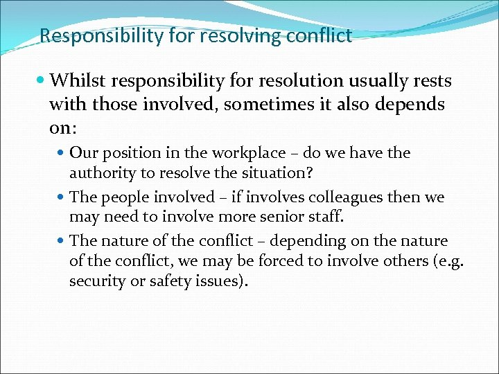 Responsibility for resolving conflict Whilst responsibility for resolution usually rests with those involved, sometimes