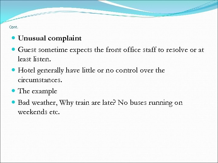 Cont. Unusual complaint Guest sometime expects the front office staff to resolve or at