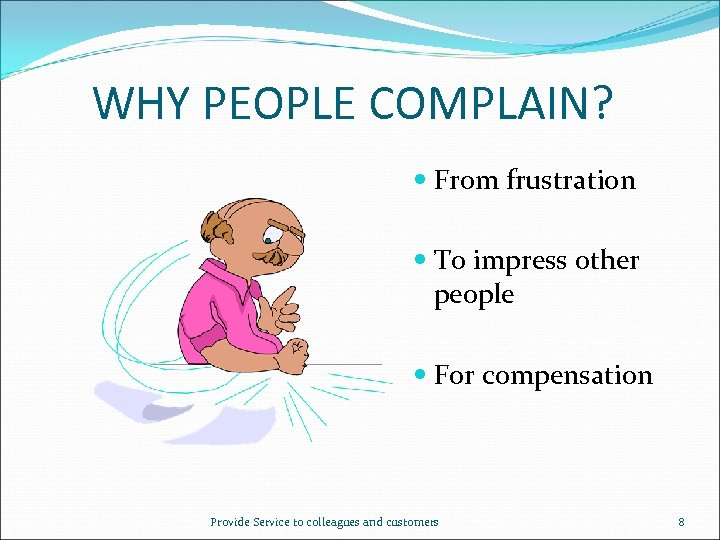 WHY PEOPLE COMPLAIN? From frustration To impress other people For compensation Provide Service to